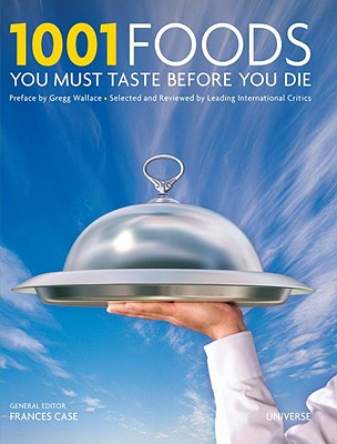 1001 Foods You Must Eat Before You Die By Case, Frances (EDT)/ Wallace, Gregg (CON)